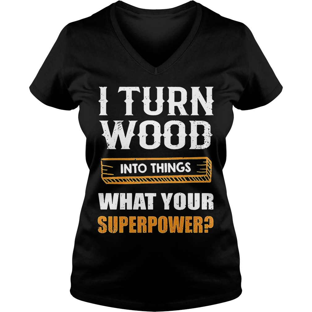 Turn Wood Things Superpower V Neck T Shirt