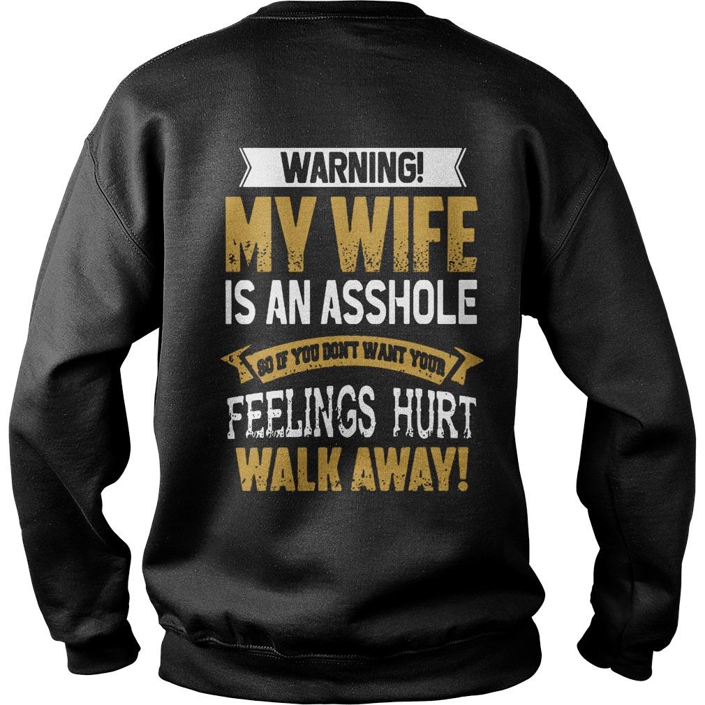 Warning Wife Asshole Dont Want Feelings Hurt Walk Away Sweater