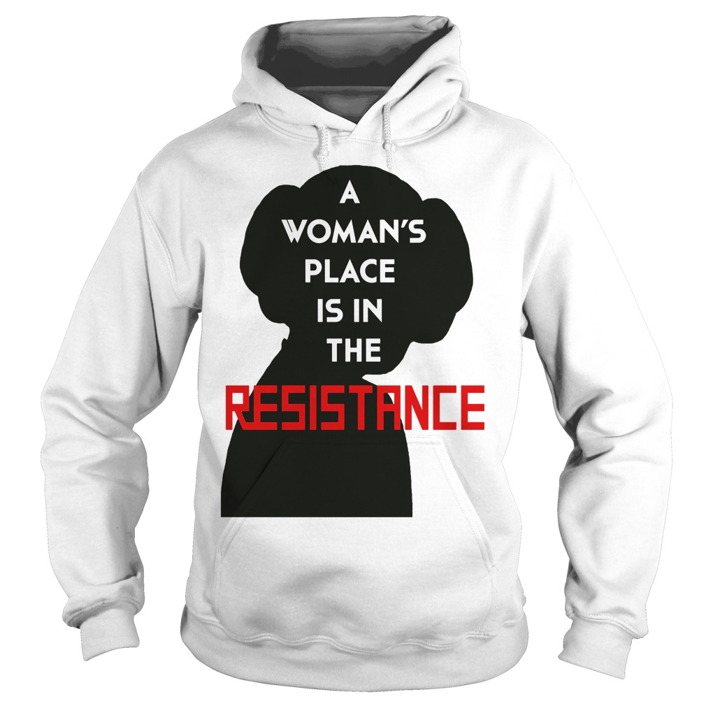 A Woman's Place Is In The Resistance Shirt, Hoodie, Sweater And V Neck T Shirt