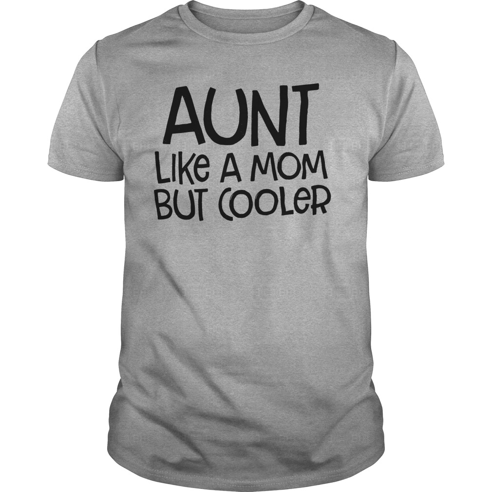 Aunt Like Mom Cooler Guys Shirt