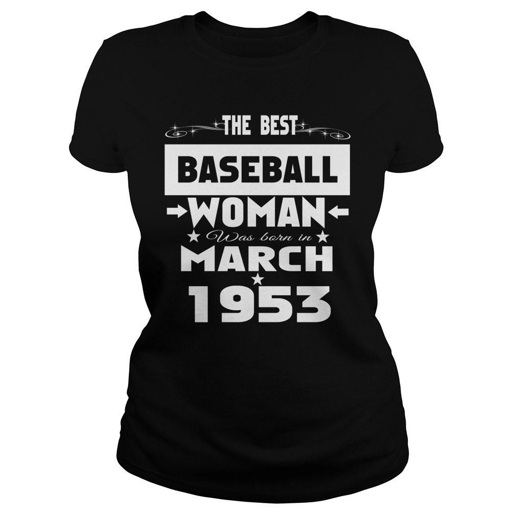 Best Baseball Woman Born March 1953 Ladies Tee