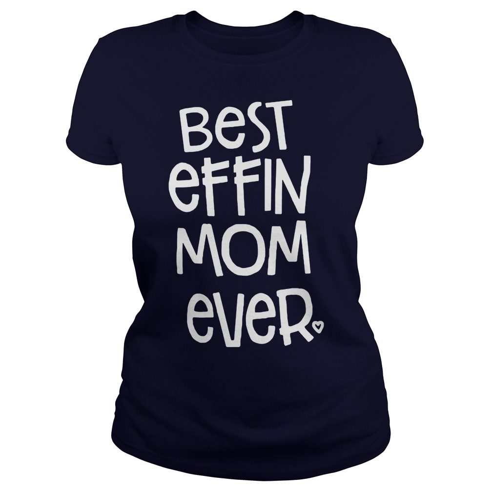 Best Effin Mom Ever Ladies Tee