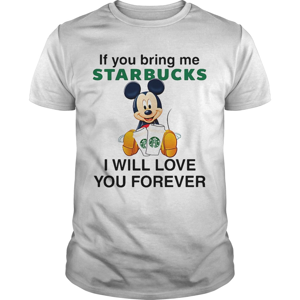 If You Bring Me Starbucks I Will Love You Forever Shirt And Ladies Tee