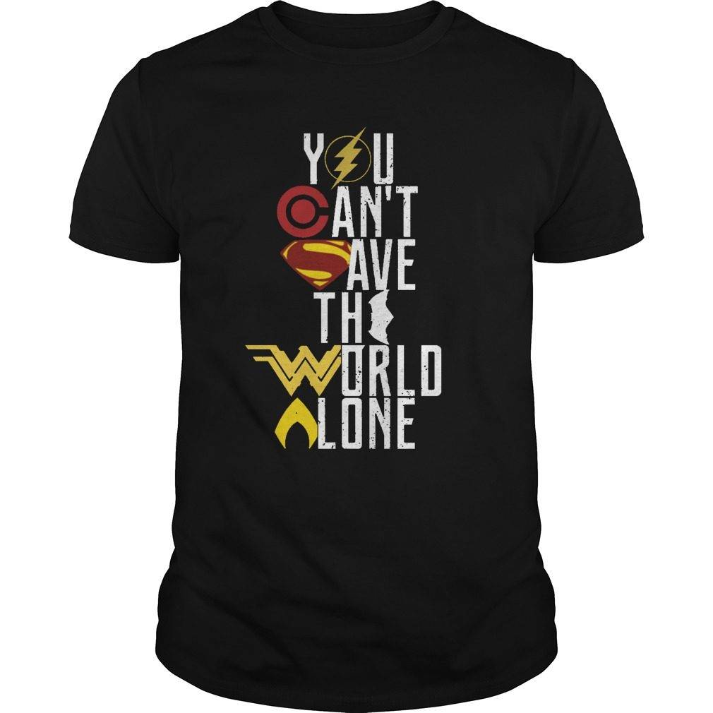 Cant Save World Alone Shirt