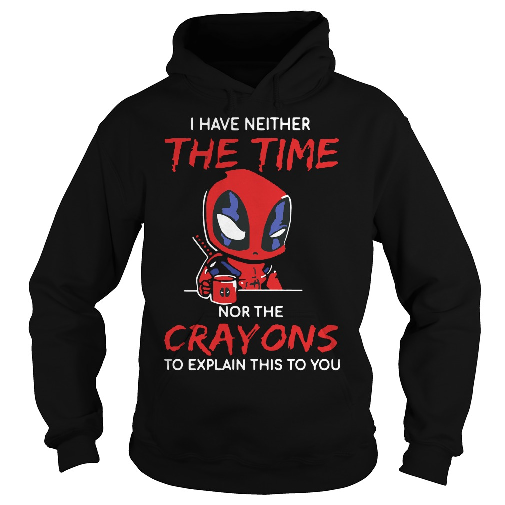 Deadpool I Have Neither The Time Nor The Crayons To Explain This Hoodie