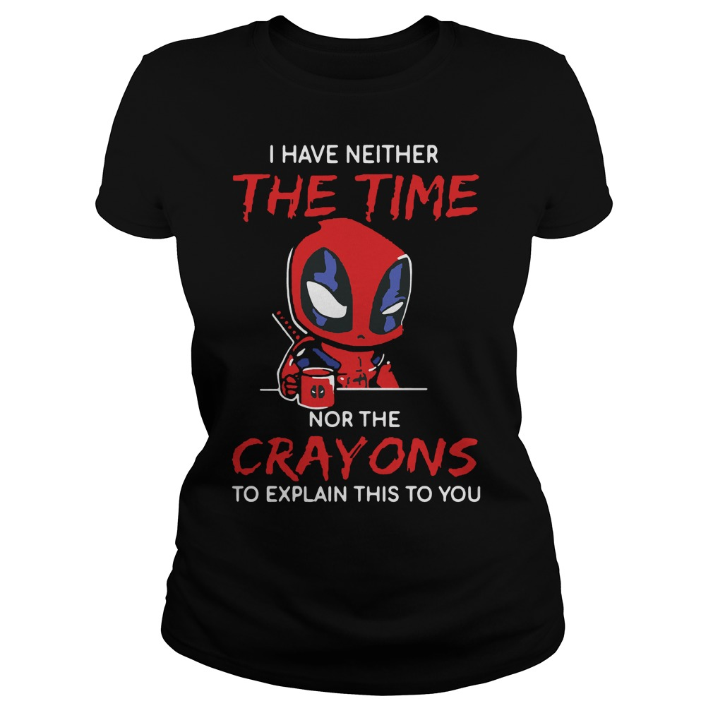 Deadpool I Have Neither The Time Nor The Crayons To Explain This Ladies Tee