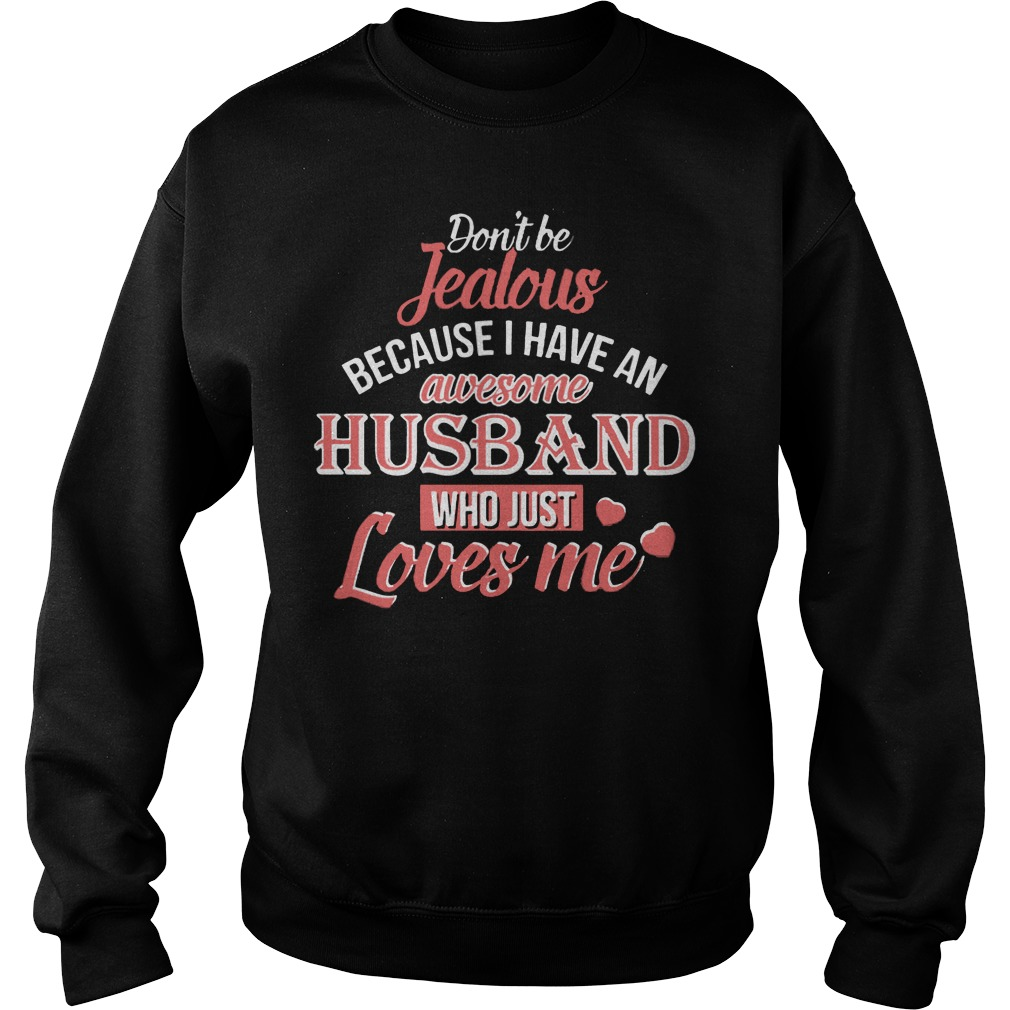 Dont Be Jealous Because I Have An Awesome Husband Who Just Loves Me Sweater