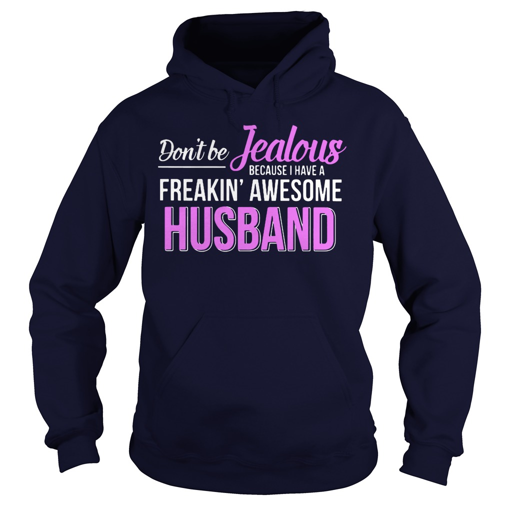 Dont Jealous Freaking Awesome Husband Hoodie