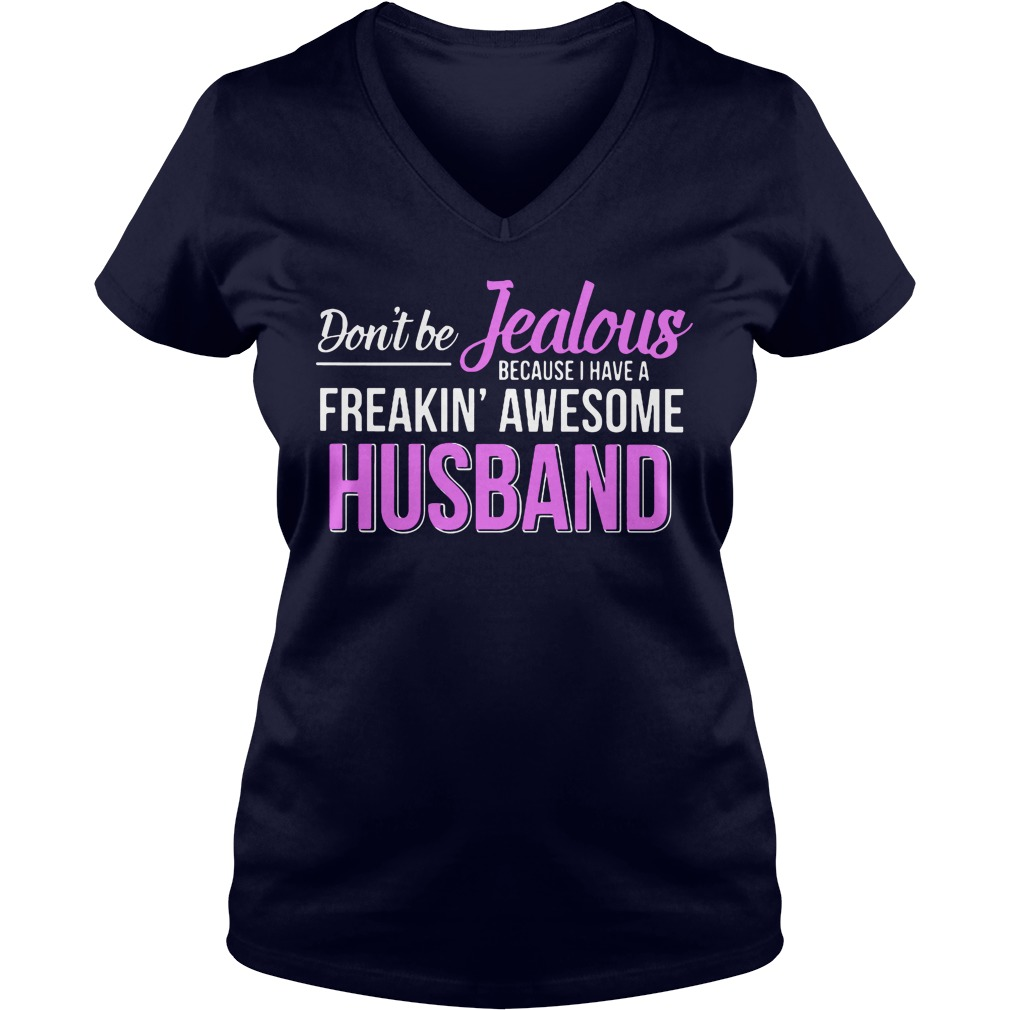 Dont Jealous Freaking Awesome Husband V-neck t-shirt