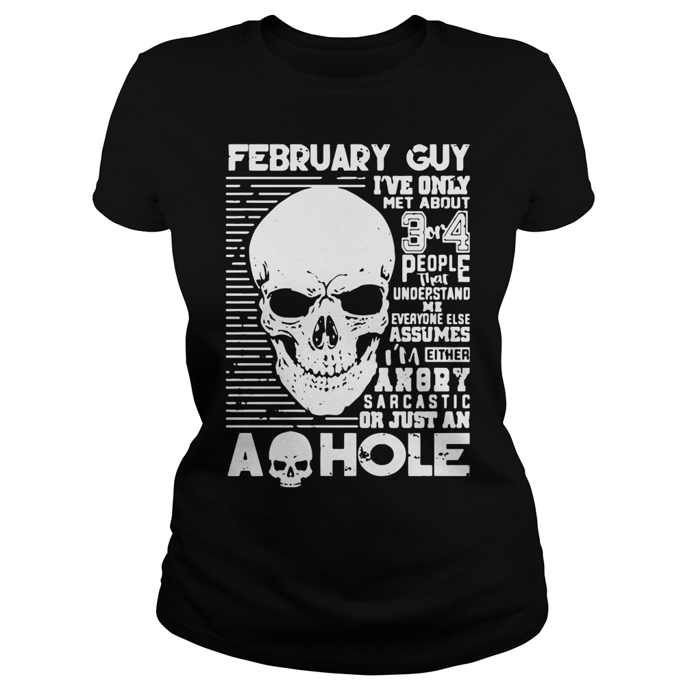 February Guy Ive Met 3 4 People Understand Ladies Tee