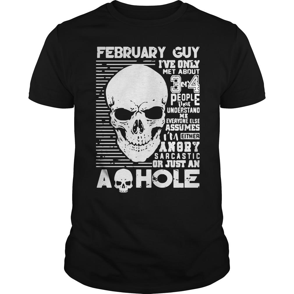 February Guy Ive Met 3 4 People Understand Shirt