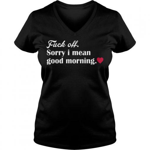 Fuck Off Sorry Mean Good Morning V Neck T Shirt
