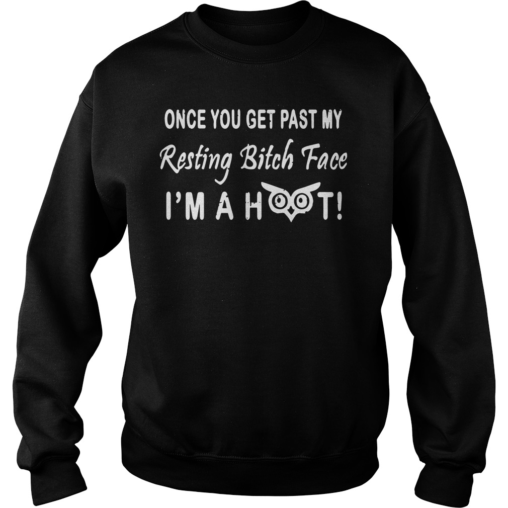 Get Past Resting Bitch Face Im Hoot Sweater
