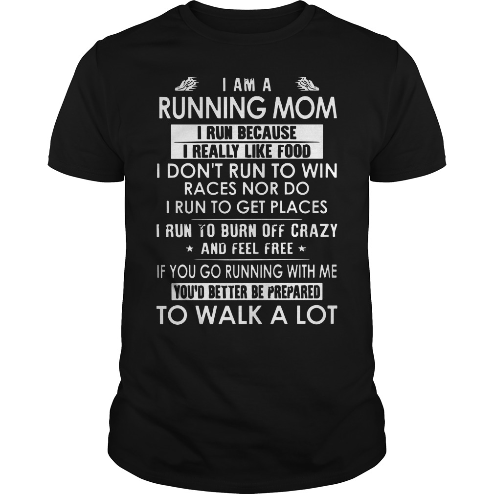 I Am A Running Mom I Run Because I Really Like Food Guys Shirt
