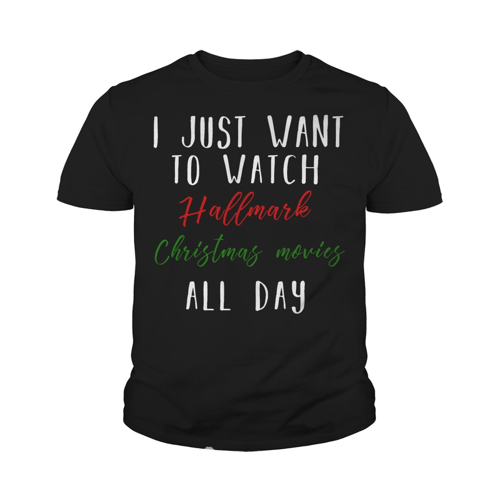 I Just Want To Watch Hallmark Christmas Movies All Day Youth Tee