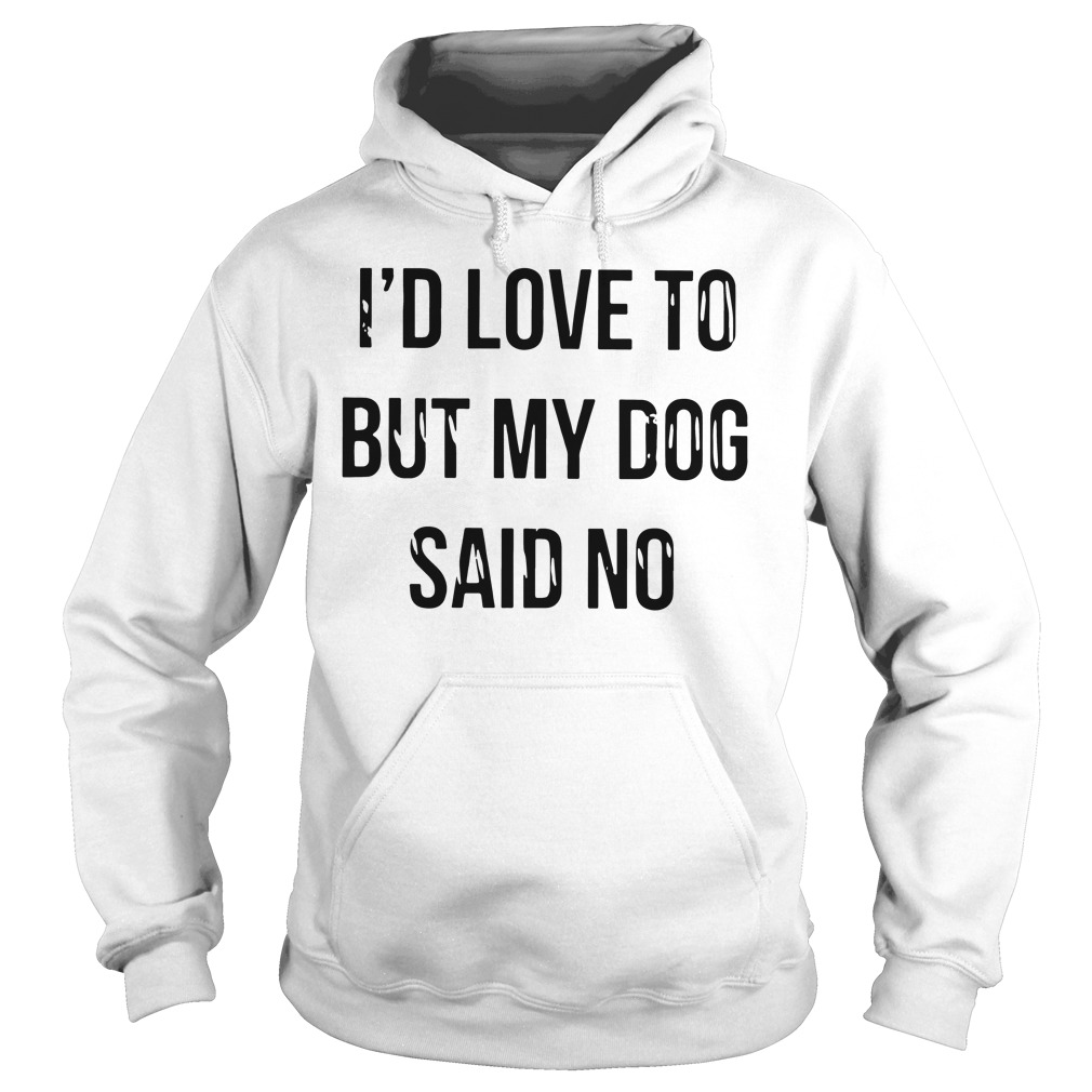 Id Love Dog Said No Hoodie