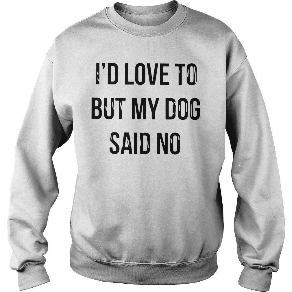 Id Love Dog Said No Sweater