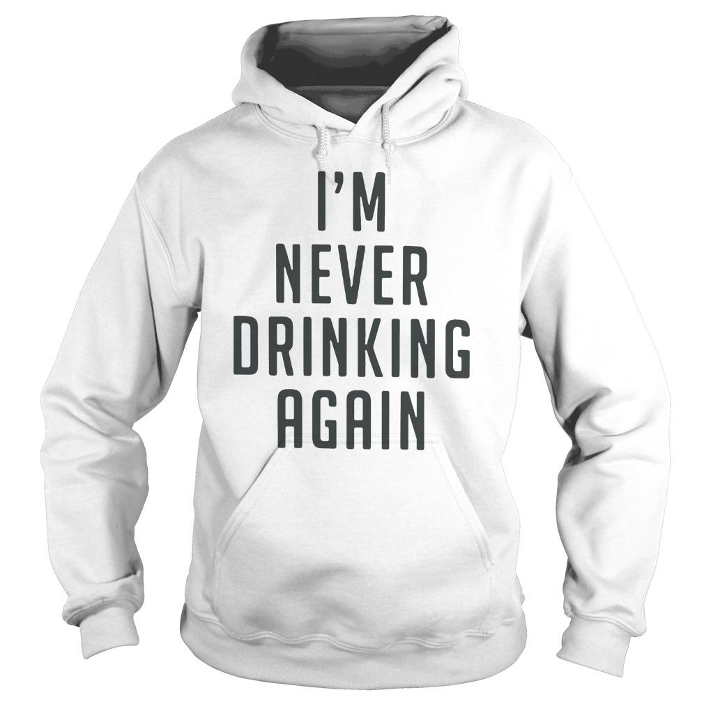 Im Never Drink Hoodie