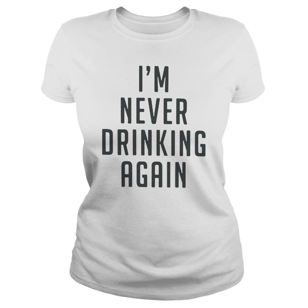 Im Never Drink Ladies Tee