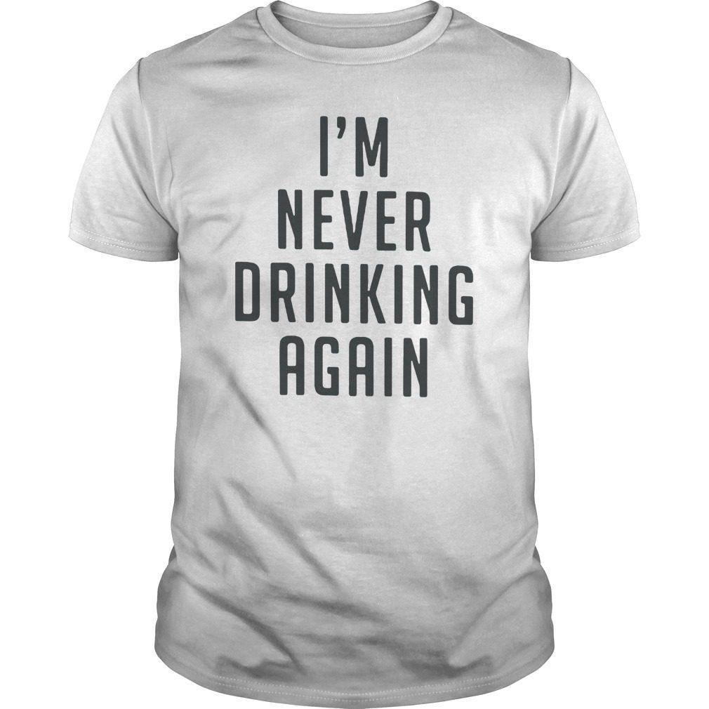 Im Never Drink Shirt