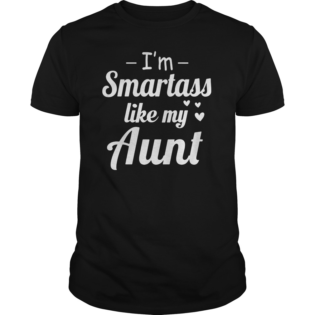 I'm Smartass Like My Aunt Shirt, Hoodie, Sweater And V Neck T Shirt