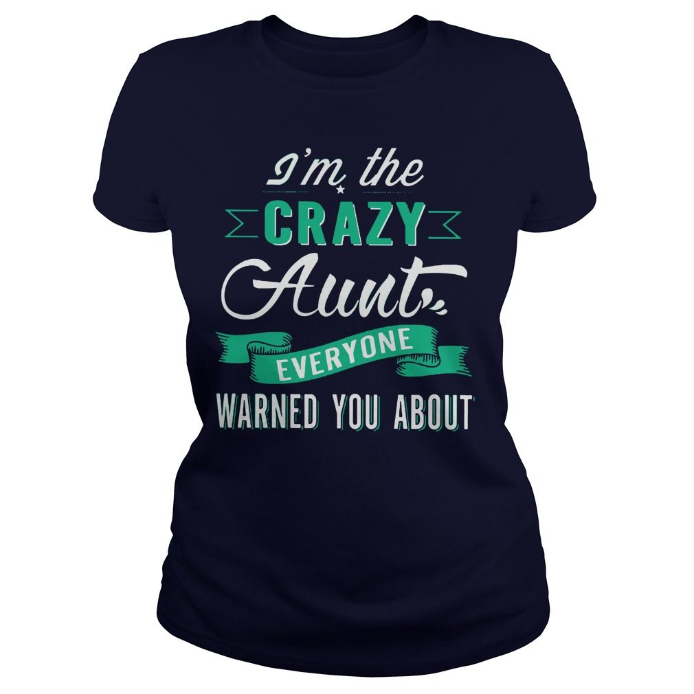 Im The Crazy Aunt Everyone Warned You About Ladies Tee