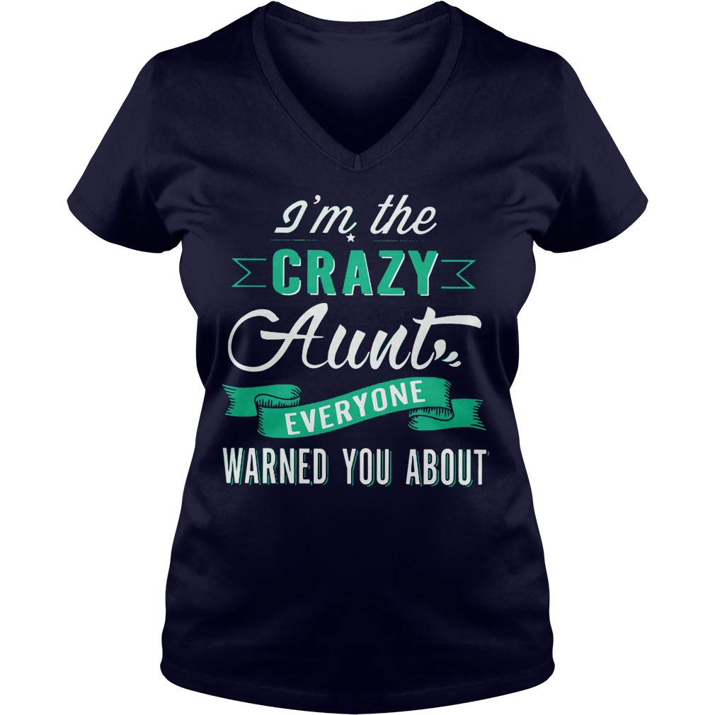Im The Crazy Aunt Everyone Warned You About V-neck t-shirt