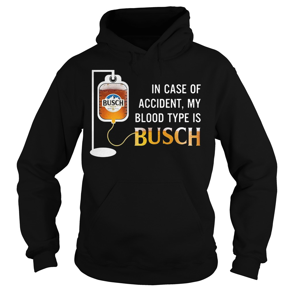 In Case Of Accident My Blood Type Is Busch Hoodie