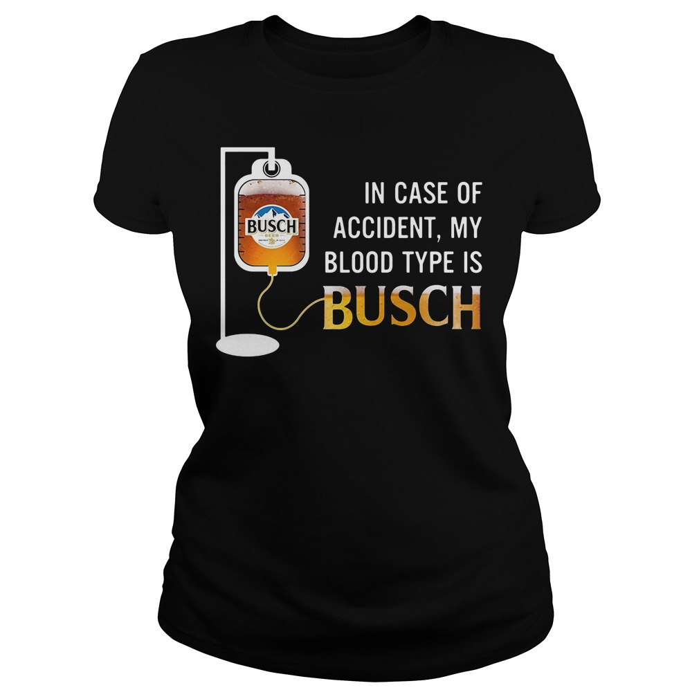 In Case Of Accident My Blood Type Is Busch Ladies Tee