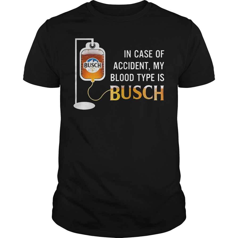 In Case Of Accident My Blood Type Is Busch Shirt