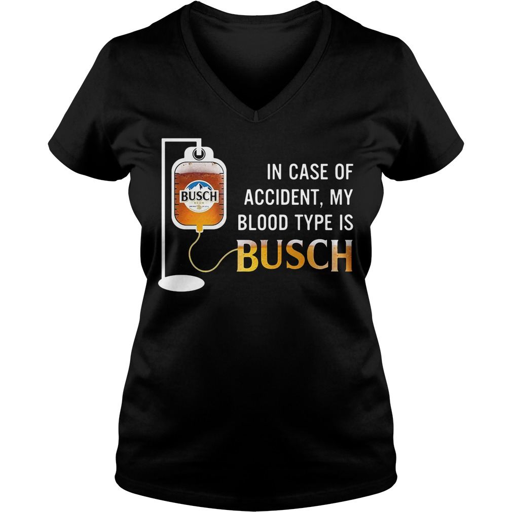 In Case Of Accident My Blood Type Is Busch V-neck t-shirt