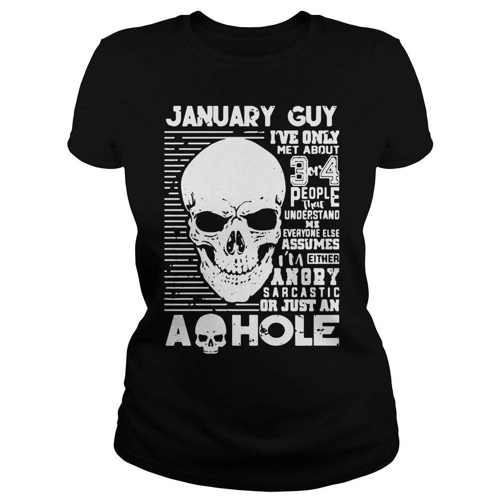 January Guy Ive Only Met About 3 Or 4 People That Understand Me Ladies Tee