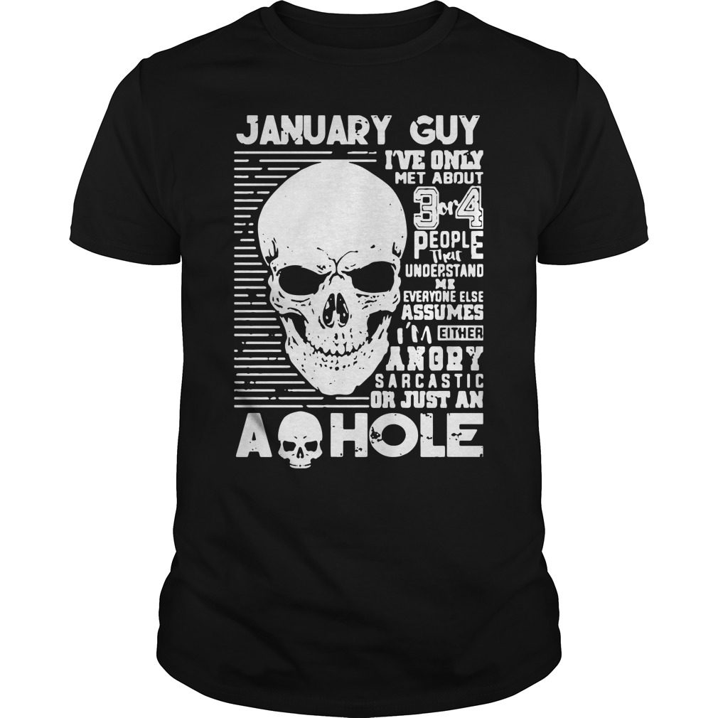 January Guy Ive Only Met About 3 Or 4 People That Understand Me Shirt