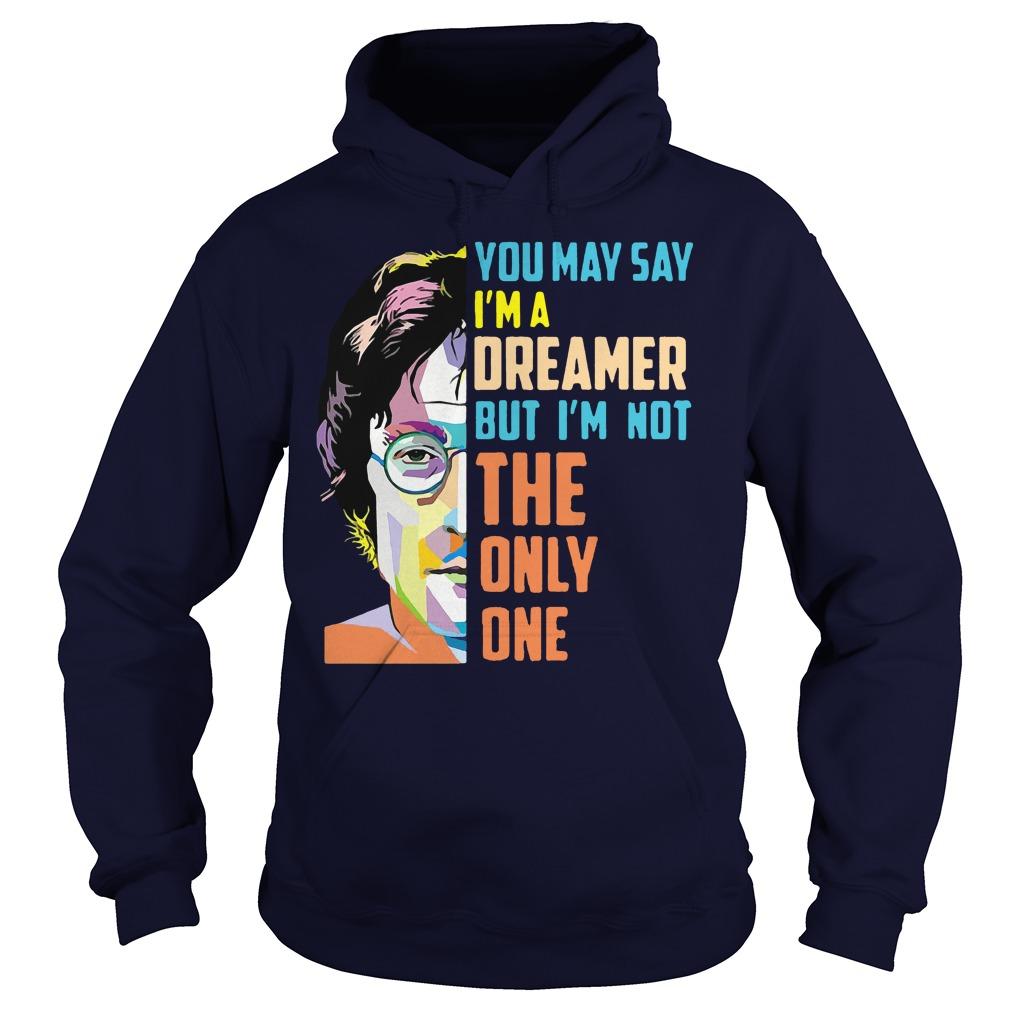 John Lennon May Say Im Dreamer Im Not One Hoodie