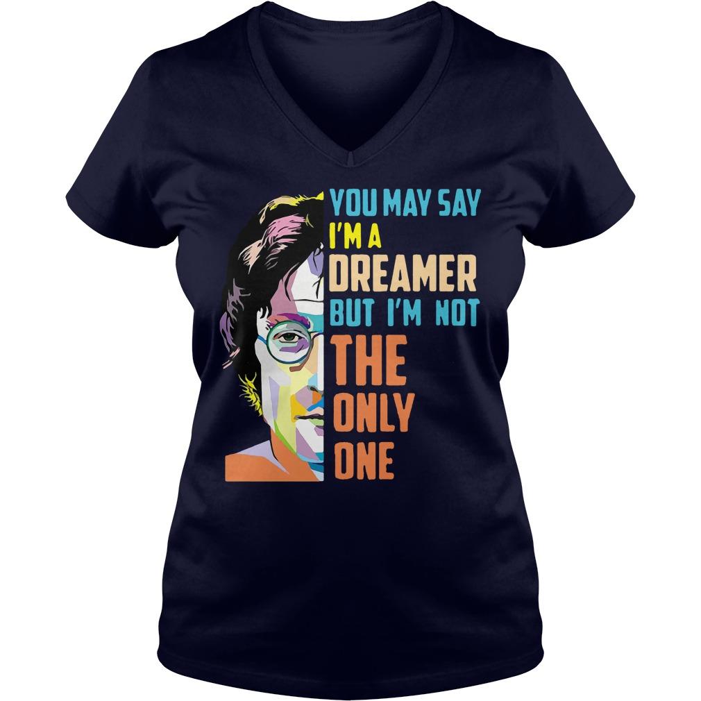John Lennon May Say Im Dreamer Im Not One V-neck t-shirt
