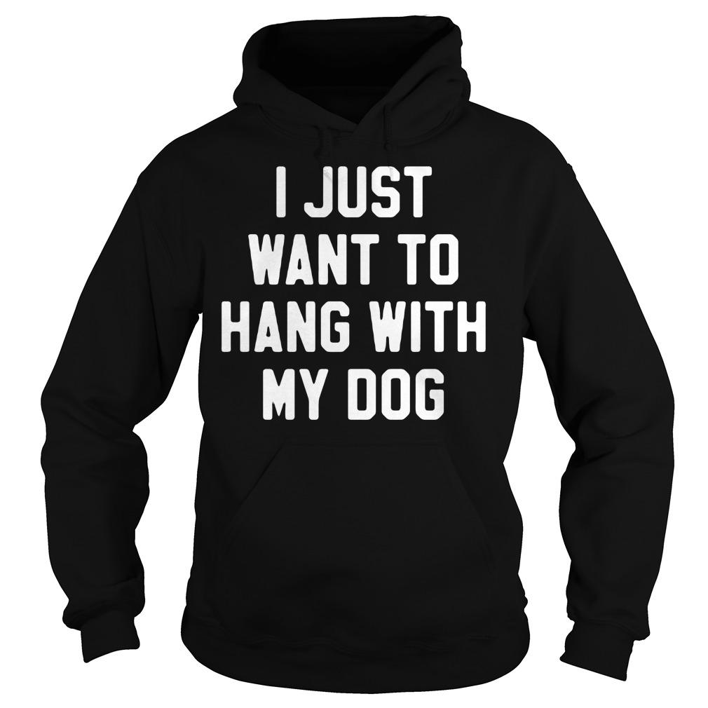 Just Want Hang Dog Hoodie