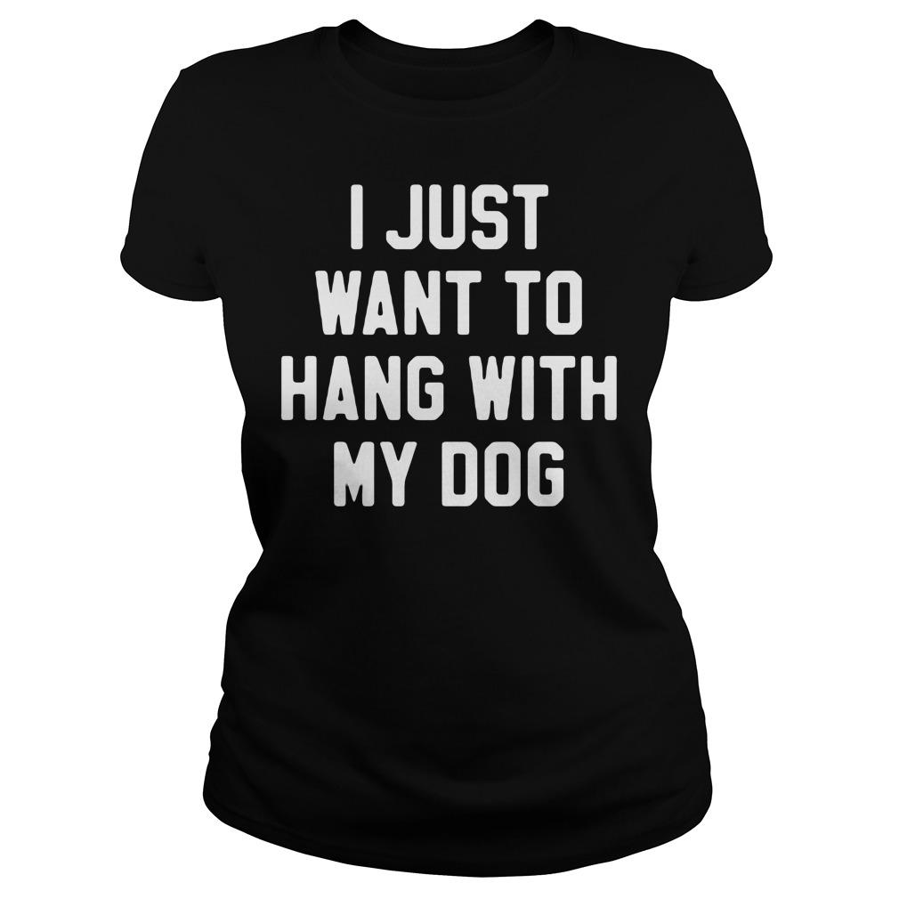 Just Want Hang Dog Ladies Tee