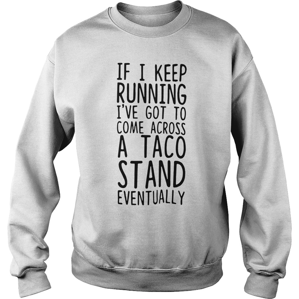Keep Running Ive Got Come Across Taco Stand Eventually Sweater