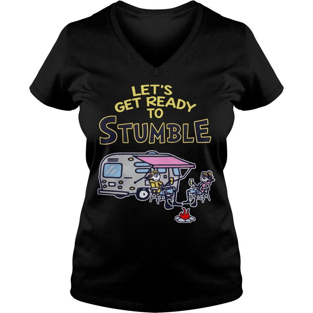Lets Get Ready Stumble V Neck T Shirt