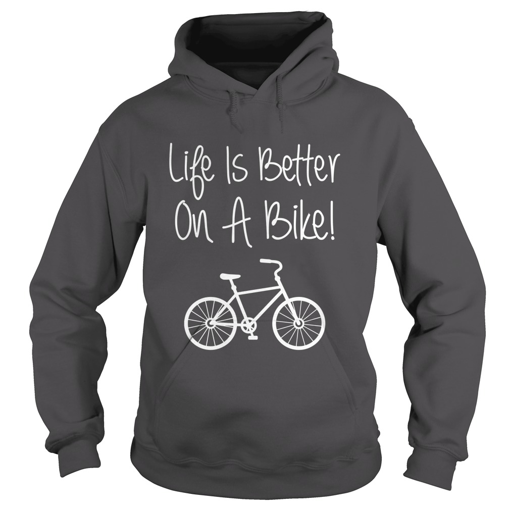Life Is Better On A Bike Cycling Bicycle Hoodie