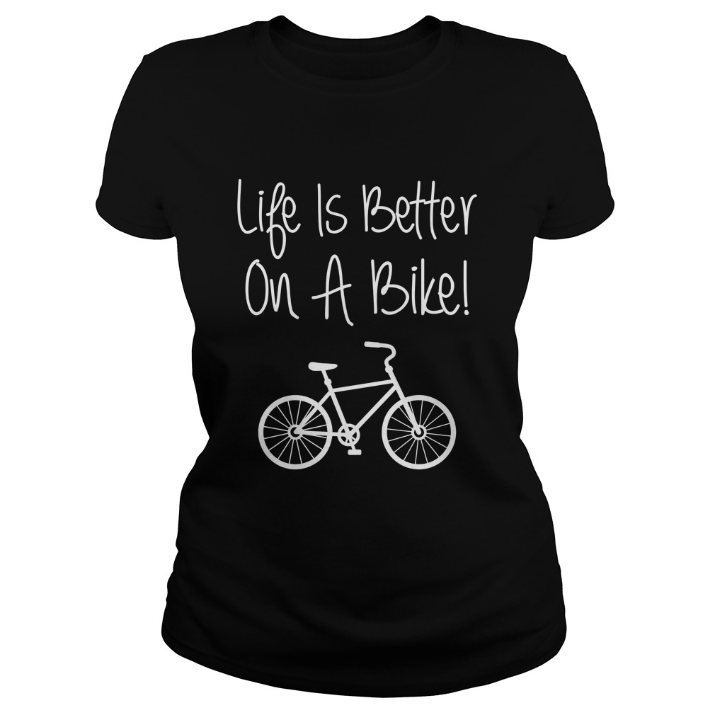 Life Is Better On A Bike Cycling Bicycle Ladies Tee
