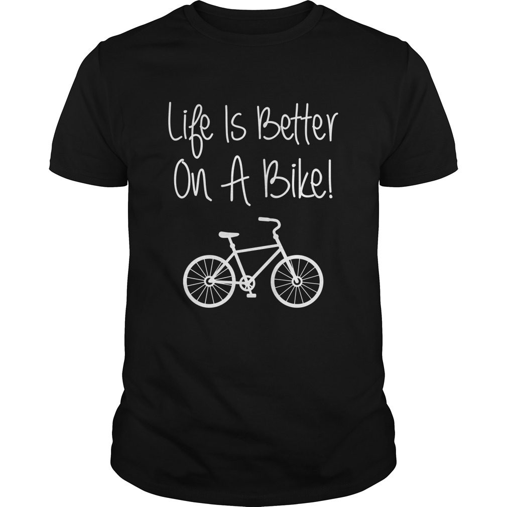 Life Is Better On A Bike Cycling Bicycle Shirt