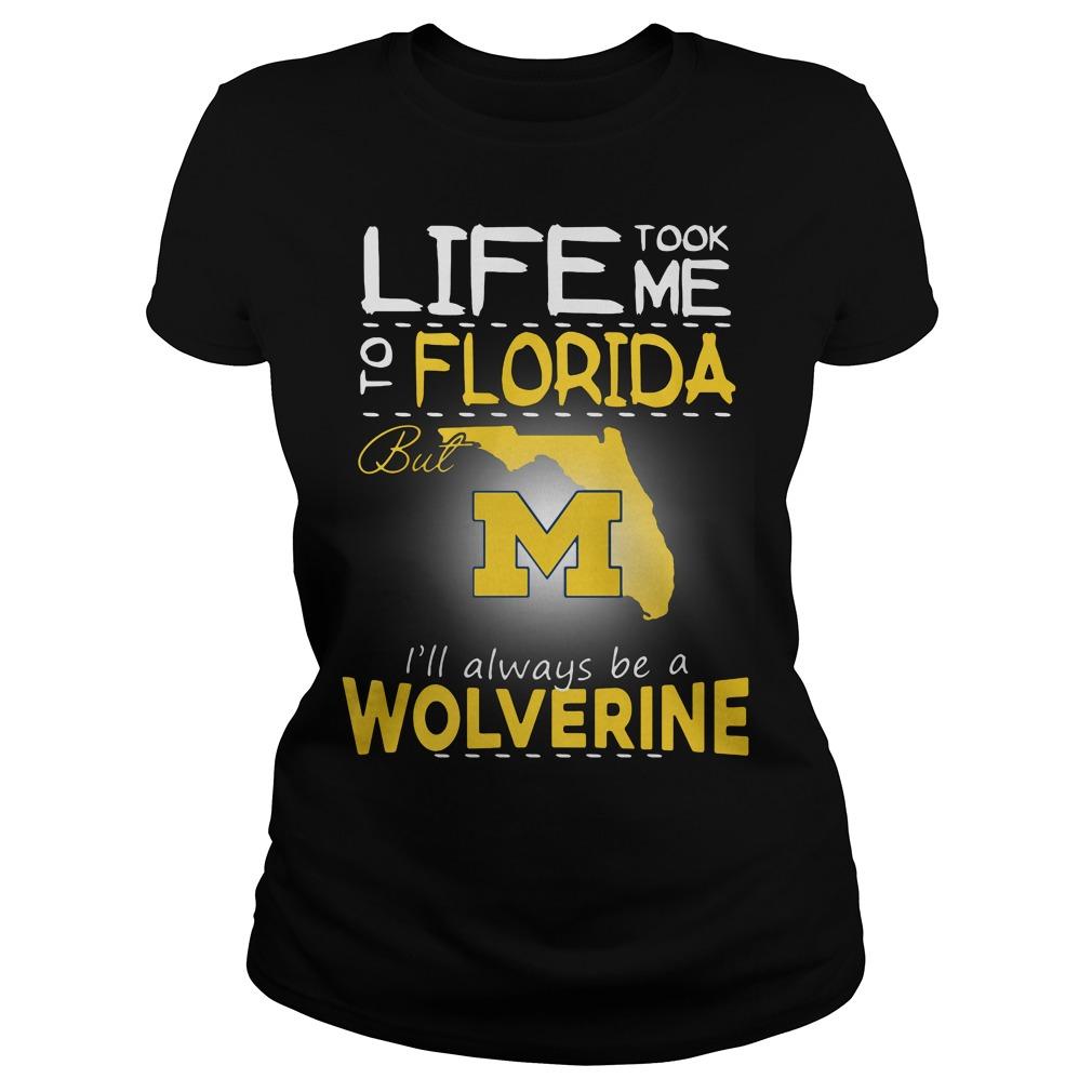 Life Took Florida M Ill Always Wolverine Ladies Tee