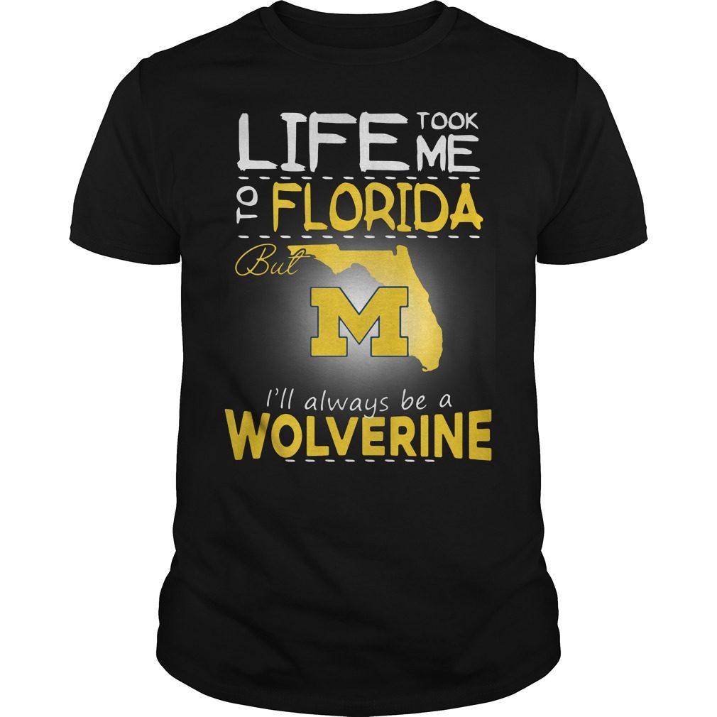 Life Took Florida M Ill Always Wolverine Shirt