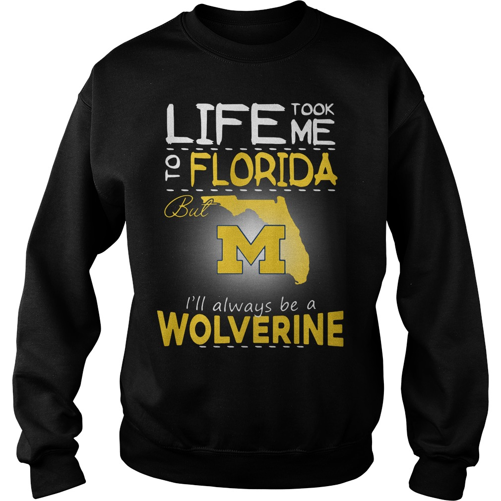 Life Took Florida M Ill Always Wolverine Sweater