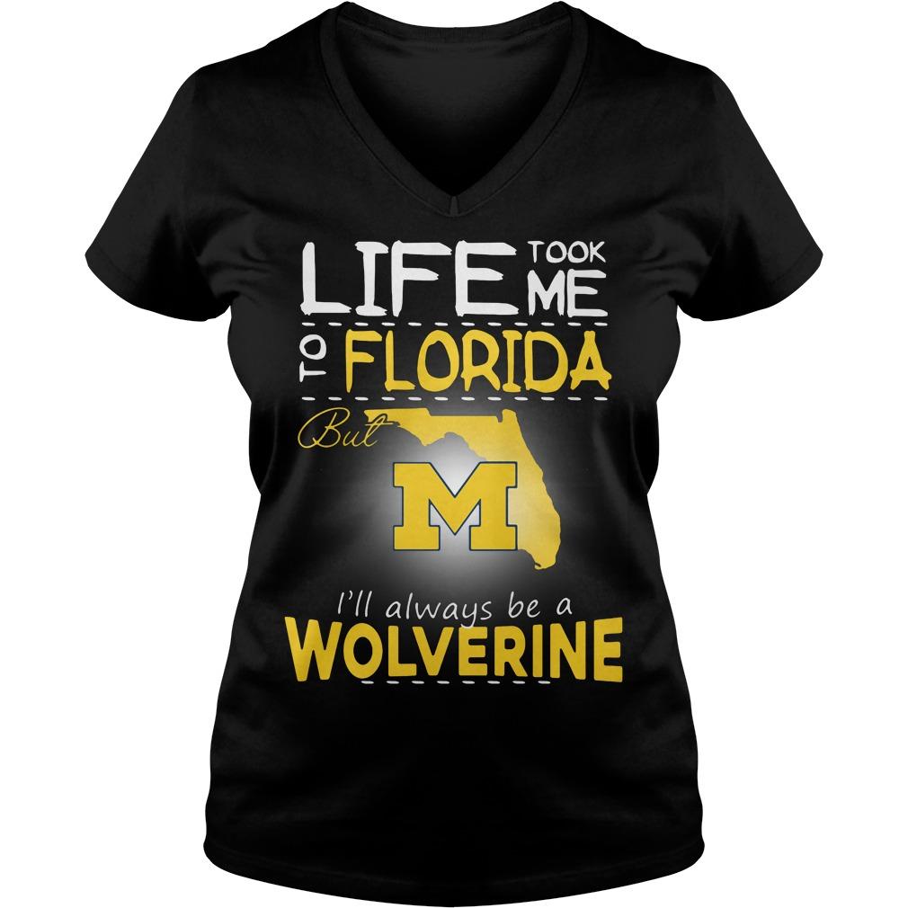 Life Took Florida M Ill Always Wolverine V Neck T Shirt