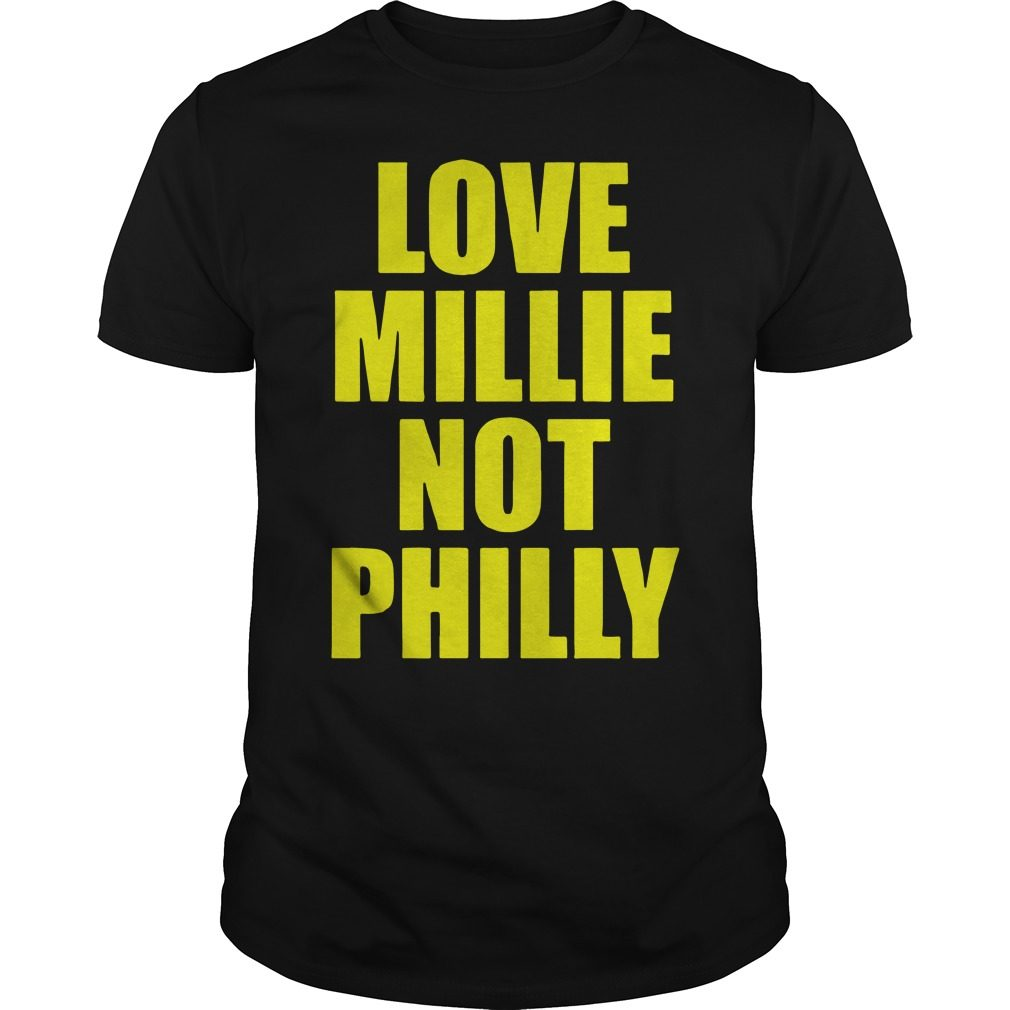 Love Millie Not Philly Shirt