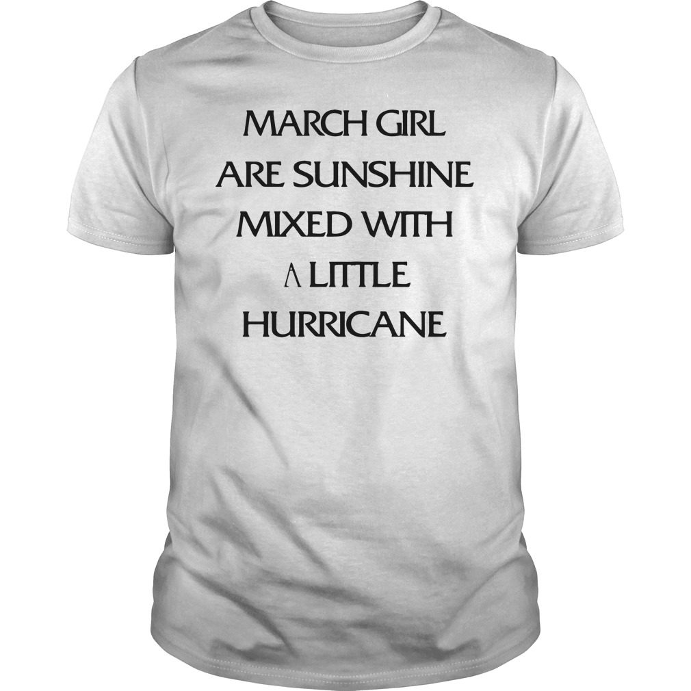 March Girl Are Sunshine Mixed With A Little Hurricane Guys Shirt
