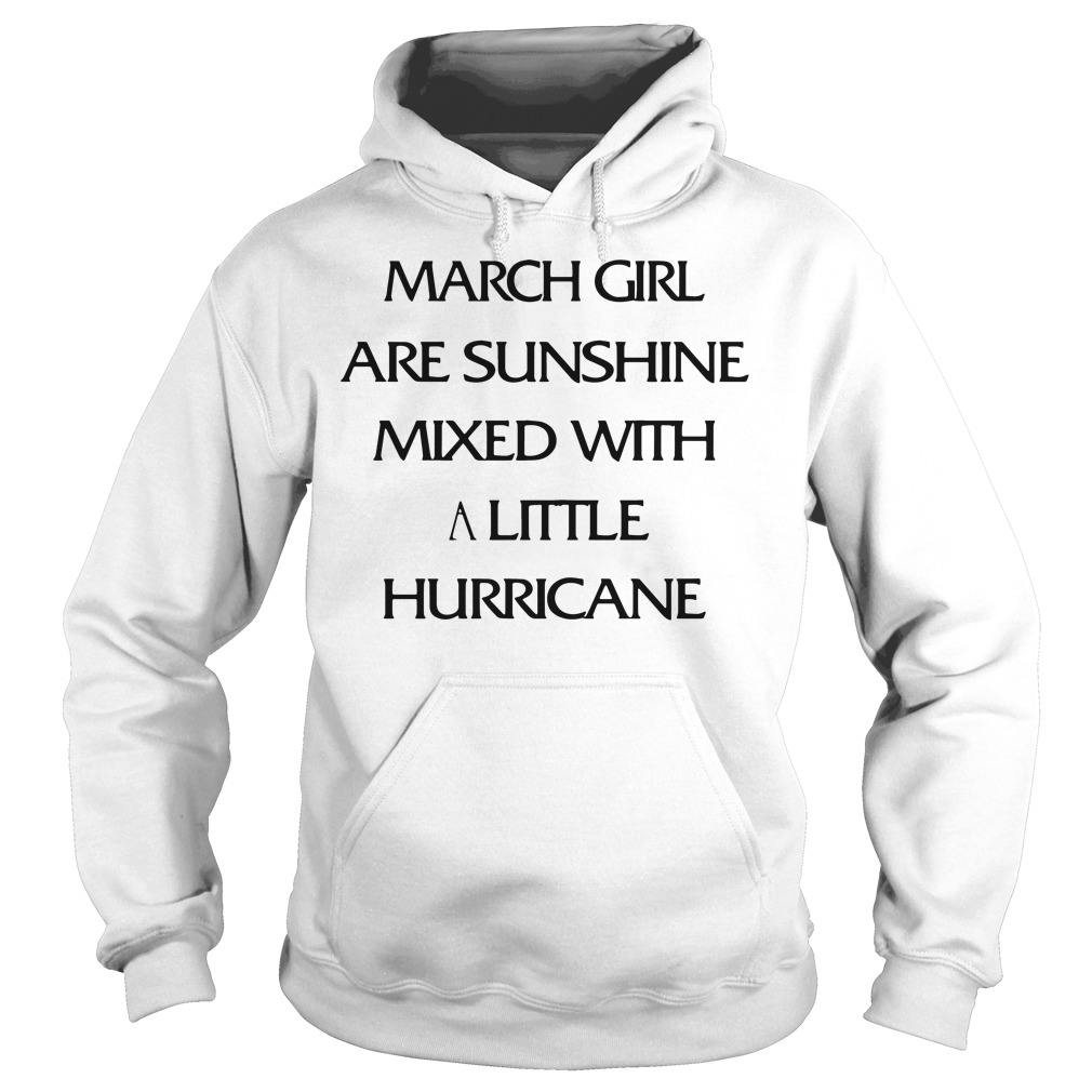 March Girl Are Sunshine Mixed With A Little Hurricane Hoodie