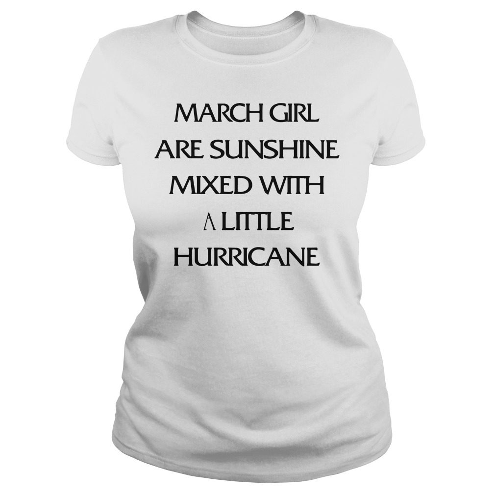 March Girl Are Sunshine Mixed With A Little Hurricane Ladies Tee